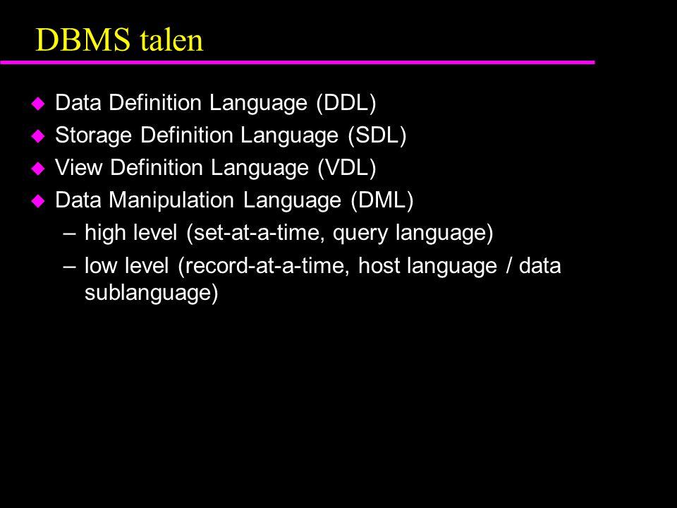DBMS talen u Data Definition Language (DDL) u Storage Definition Language (SDL) u View Definition Language (VDL) u Data Manipulation Language (DML) –h