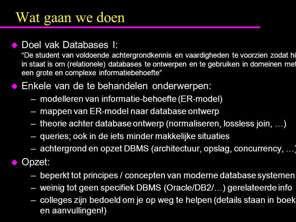 """Wat gaan we doen u Doel vak Databases I: """"De student van voldoende achtergrondkennis en vaardigheden te voorzien zodat hij in staat is om (relationele"""