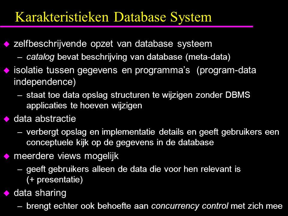 Karakteristieken Database System u zelfbeschrijvende opzet van database systeem –catalog bevat beschrijving van database (meta-data) u isolatie tussen