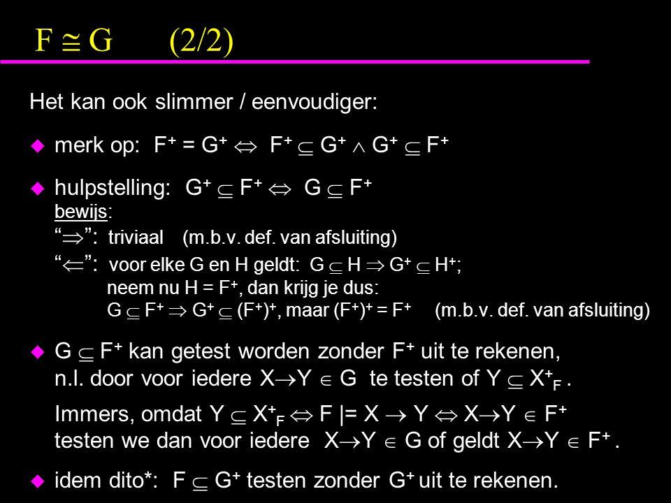 F  G(2/2) Het kan ook slimmer / eenvoudiger:  merk op: F + = G +  F +  G +  G +  F +  hulpstelling: G +  F +  G  F + bewijs:  : triviaal (m.b.v.