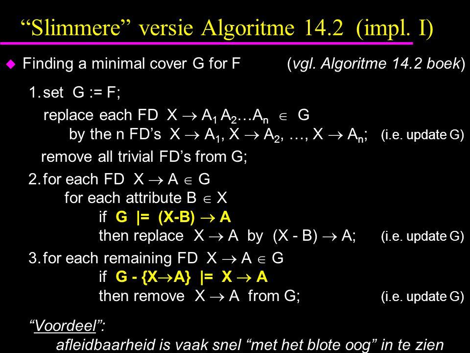 Slimmere versie Algoritme 14.2 (impl.I)  Finding a minimal cover G for F(vgl.