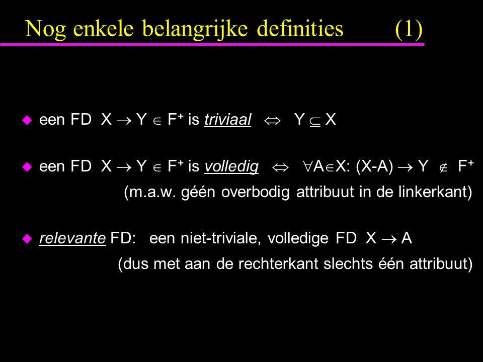 Nog enkele belangrijke definities (1)  een FD X  Y  F + is triviaal  Y  X  een FD X  Y  F + is volledig   A  X: (X-A)  Y  F + (m.a.w.