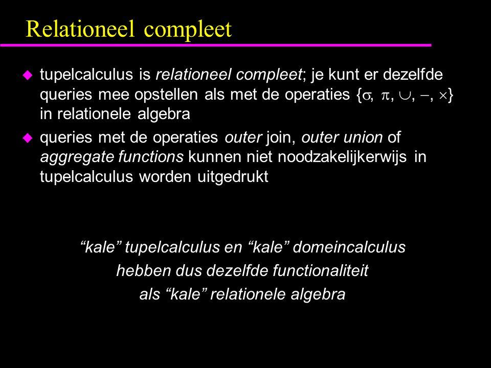 Relationeel compleet u tupelcalculus is relationeel compleet; je kunt er dezelfde queries mee opstellen als met de operaties { , , , ,  } in relationele algebra u queries met de operaties outer join, outer union of aggregate functions kunnen niet noodzakelijkerwijs in tupelcalculus worden uitgedrukt kale tupelcalculus en kale domeincalculus hebben dus dezelfde functionaliteit als kale relationele algebra