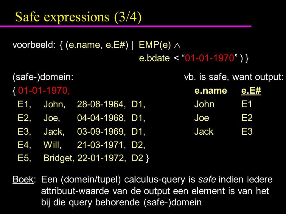 Safe expressions (3/4) voorbeeld: { (e.name, e.E#) | EMP(e)  e.bdate < 01-01-1970 ) } (safe-)domein:vb.