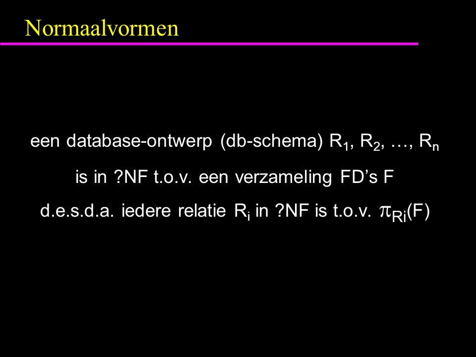 Normaalvormen een database-ontwerp (db-schema) R 1, R 2, …, R n is in NF t.o.v.