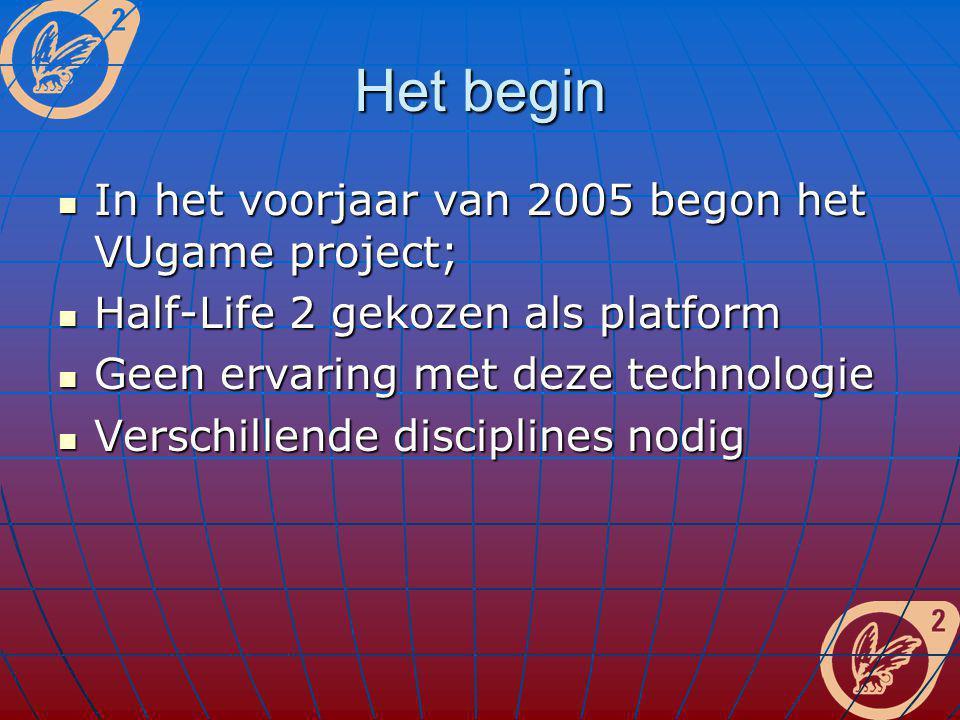 Het begin In het voorjaar van 2005 begon het VUgame project; In het voorjaar van 2005 begon het VUgame project; Half-Life 2 gekozen als platform Half-