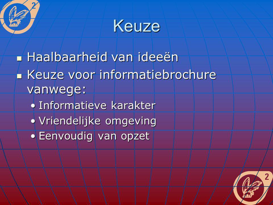 Keuze Haalbaarheid van ideeën Haalbaarheid van ideeën Keuze voor informatiebrochure vanwege: Keuze voor informatiebrochure vanwege: Informatieve karak