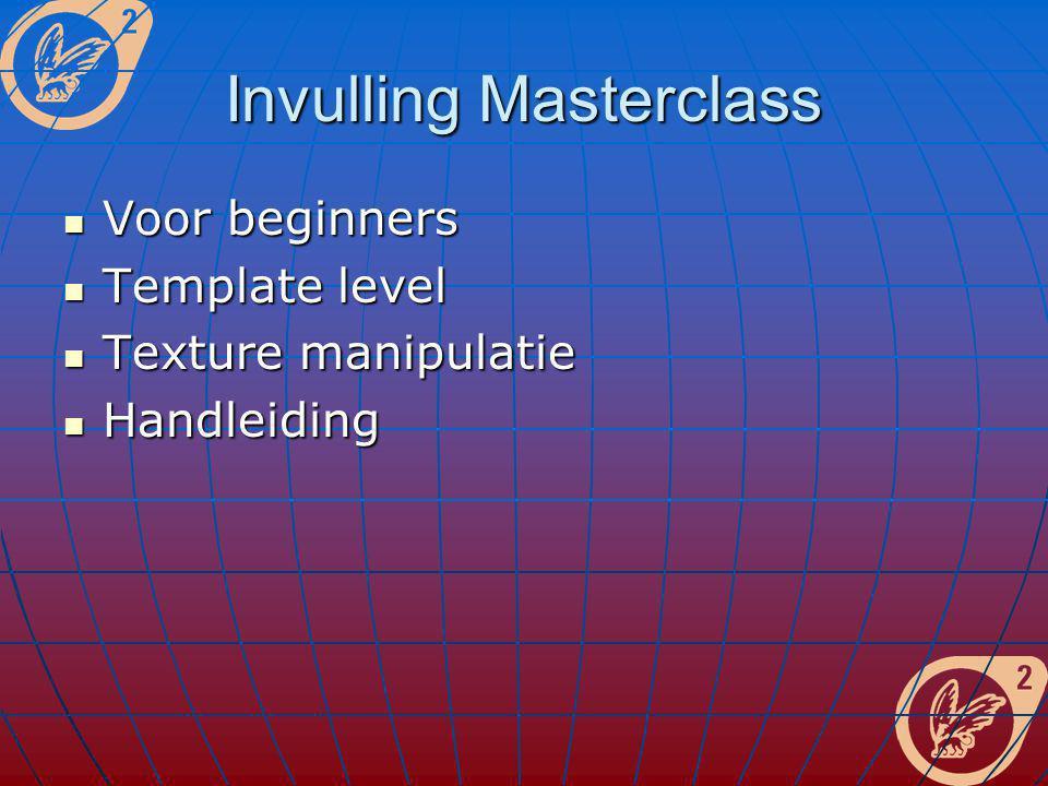 Invulling Masterclass Voor beginners Voor beginners Template level Template level Texture manipulatie Texture manipulatie Handleiding Handleiding