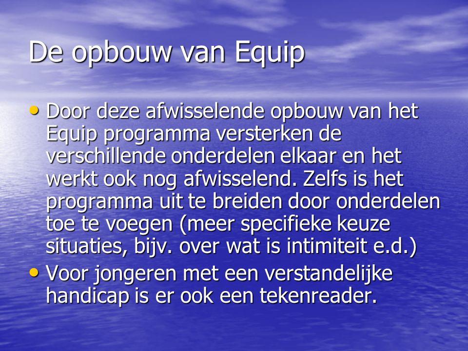 De opbouw van Equip Door deze afwisselende opbouw van het Equip programma versterken de verschillende onderdelen elkaar en het werkt ook nog afwissele