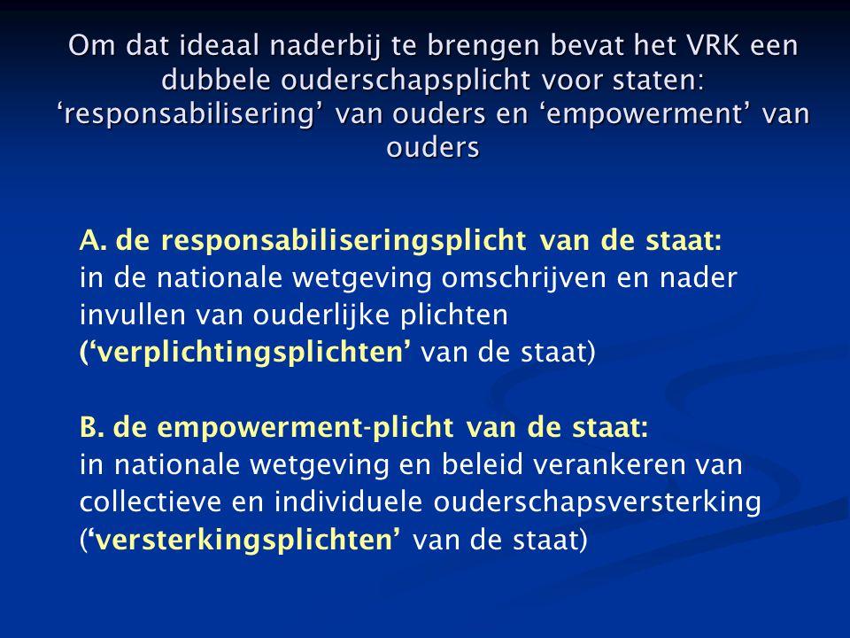 Om dat ideaal naderbij te brengen bevat het VRK een dubbele ouderschapsplicht voor staten: 'responsabilisering' van ouders en 'empowerment' van ouders A.