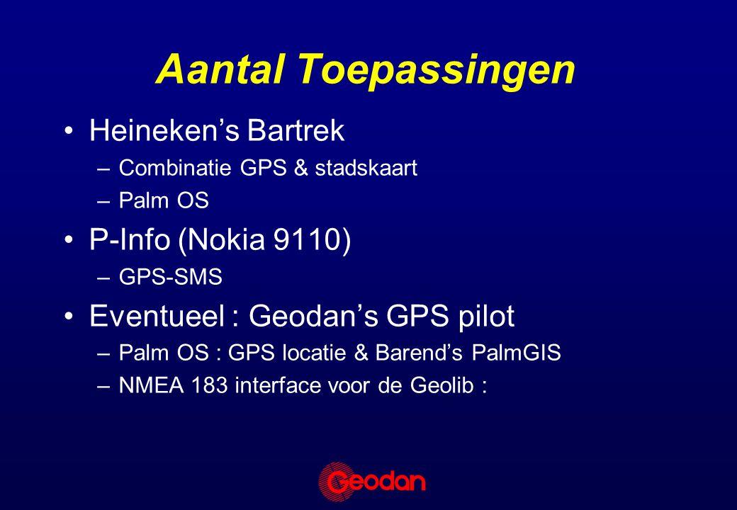 Aantal Toepassingen Heineken's Bartrek –Combinatie GPS & stadskaart –Palm OS P-Info (Nokia 9110) –GPS-SMS Eventueel : Geodan's GPS pilot –Palm OS : GPS locatie & Barend's PalmGIS –NMEA 183 interface voor de Geolib :