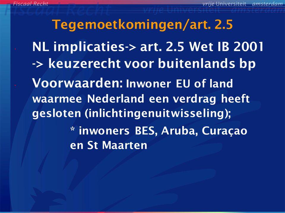 Tegemoetkomingen/art. 2.5 NL implicaties-> art. 2.5 Wet IB 2001 -> keuzerecht voor buitenlands bp Voorwaarden: Inwoner EU of land waarmee Nederland ee