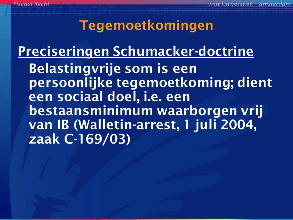 Tegemoetkomingen Preciseringen Schumacker-doctrine Belastingvrije som is een persoonlijke tegemoetkoming; dient een sociaal doel, i.e. een bestaansmin
