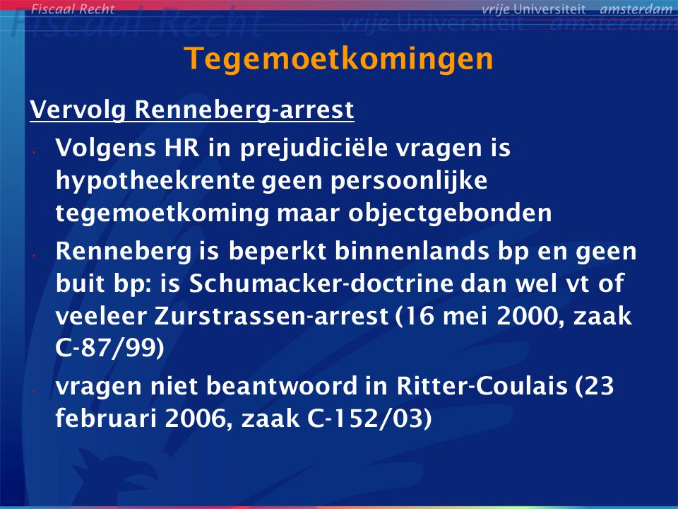 Tegemoetkomingen Vervolg Renneberg-arrest Volgens HR in prejudiciële vragen is hypotheekrente geen persoonlijke tegemoetkoming maar objectgebonden Ren