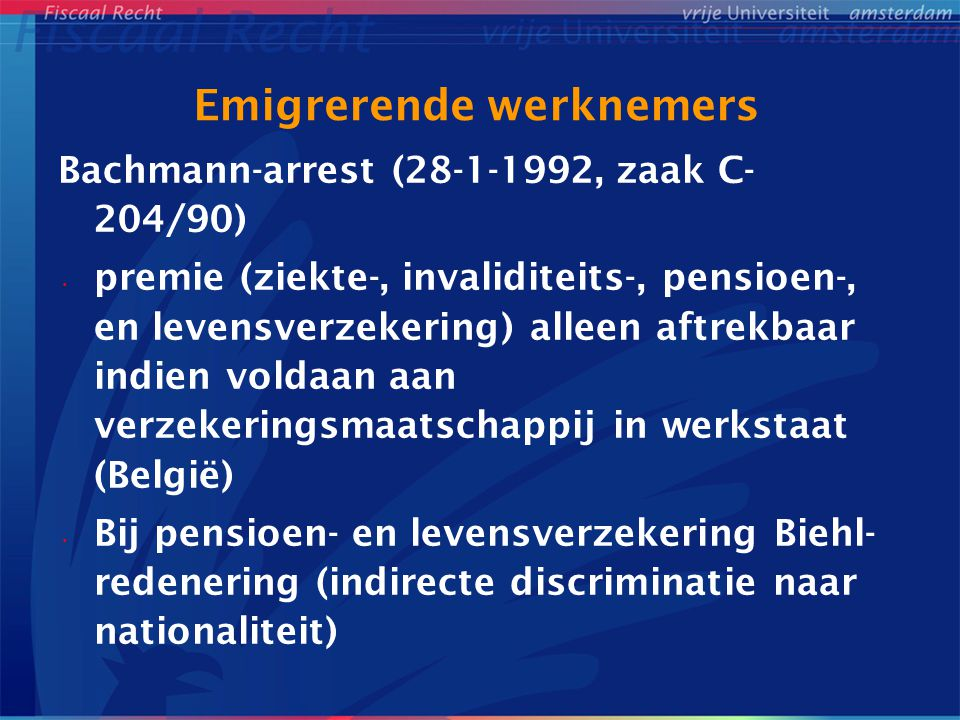 Emigrerende werknemers Bachmann-arrest (28-1-1992, zaak C- 204/90) premie (ziekte-, invaliditeits-, pensioen-, en levensverzekering) alleen aftrekbaar