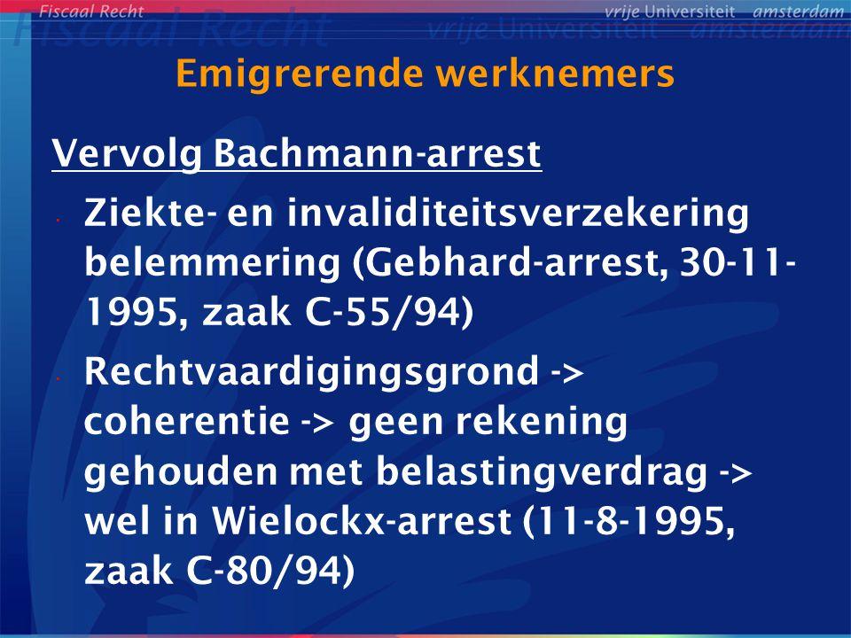 Emigrerende werknemers Emigratieheffingen: Commissie/België-arrest (5-7-2007, zaak C- 522/04) -> bij emigratie werd fictieve afkoop geconstateerd (directe afrekening) + premies levensverzekering/pensioen betaald aan in België gevestigde verzekerraars -> onder meer niet in overeenstemming met art.