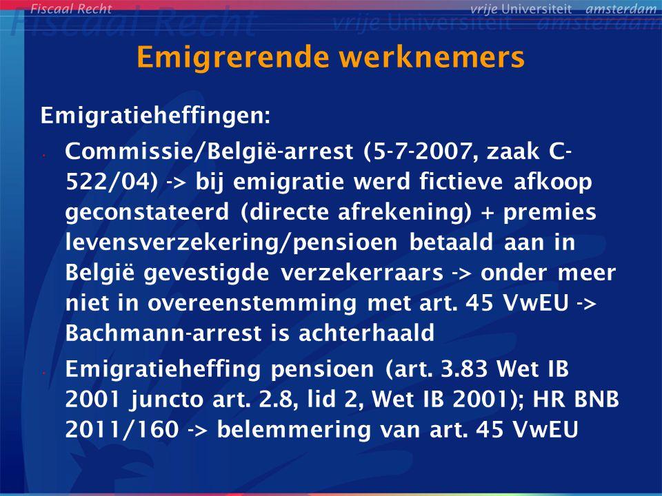 Emigrerende werknemers Vervolg BNB 2011/160 Belemmering is gerechtvaardigd vanwege territorialiteit met temporele component (N-arrest; 7 september 2006, zaak C- 470/04) Proportioneel tenzij conserverende aanslag wordt ingevorderd a.g.v.