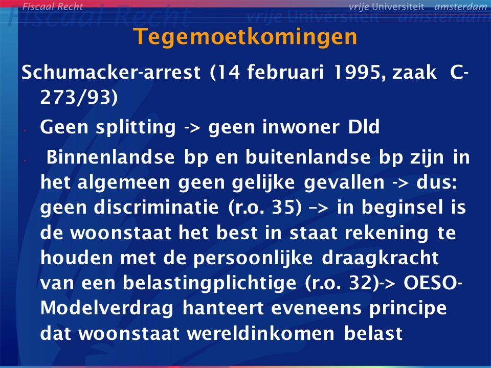 Tegemoetkomingen Schumacker-arrest (14 februari 1995, zaak C- 273/93) Geen splitting -> geen inwoner Dld Binnenlandse bp en buitenlandse bp zijn in he