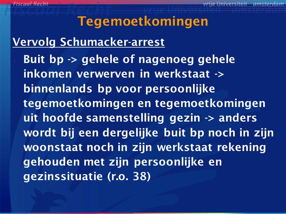 Tegemoetkomingen Vervolg Schumacker-arrest Buit bp -> gehele of nagenoeg gehele inkomen verwerven in werkstaat -> binnenlands bp voor persoonlijke teg