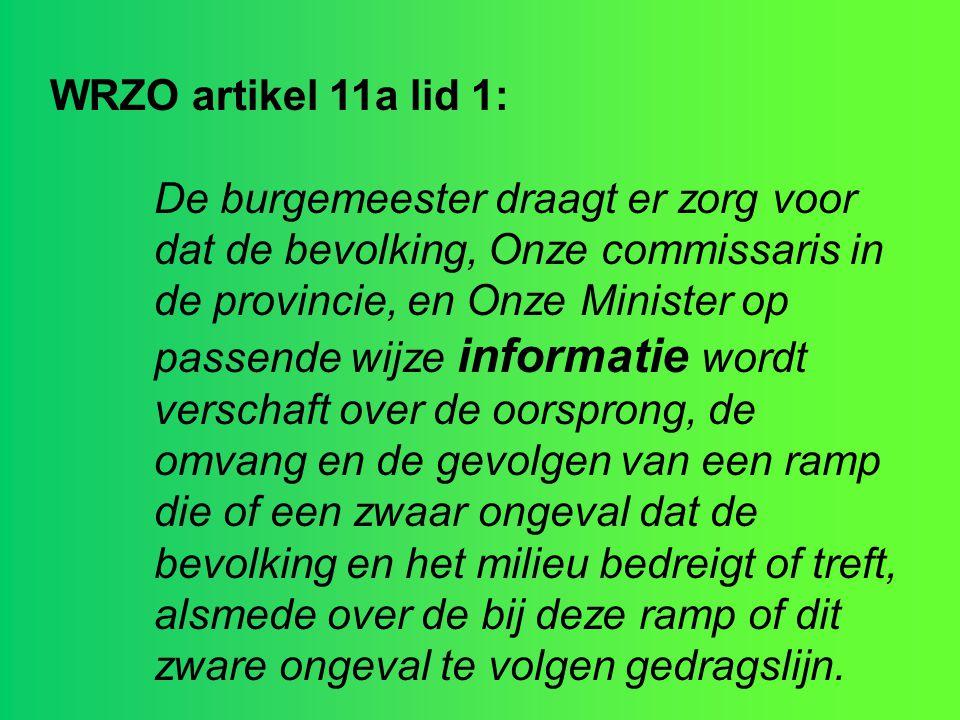WRZO artikel 11a lid 1: De burgemeester draagt er zorg voor dat de bevolking, Onze commissaris in de provincie, en Onze Minister op passende wijze inf