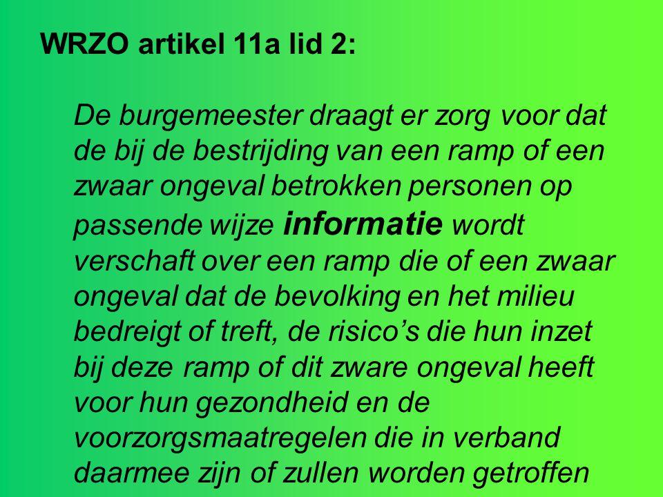 WRZO artikel 11a lid 2: De burgemeester draagt er zorg voor dat de bij de bestrijding van een ramp of een zwaar ongeval betrokken personen op passende