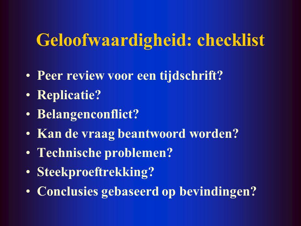 Geloofwaardigheid: checklist Peer review voor een tijdschrift? Replicatie? Belangenconflict? Kan de vraag beantwoord worden? Technische problemen? Ste