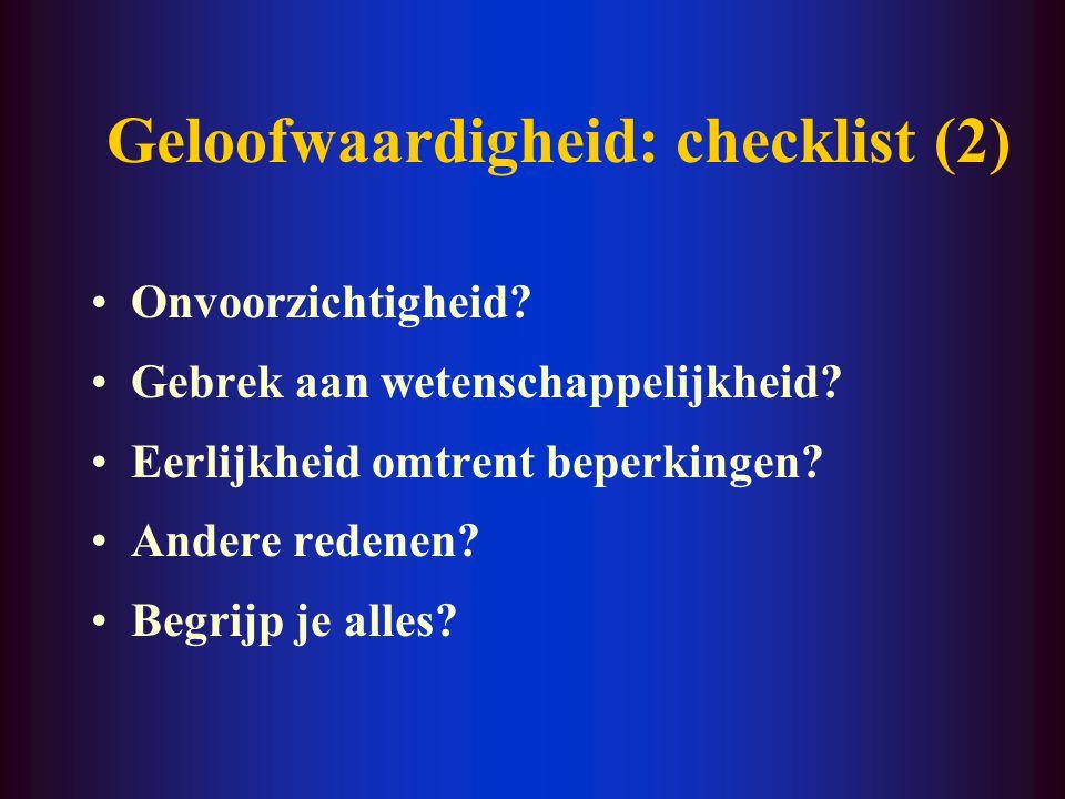 Geloofwaardigheid: checklist (2) Onvoorzichtigheid? Gebrek aan wetenschappelijkheid? Eerlijkheid omtrent beperkingen? Andere redenen? Begrijp je alles