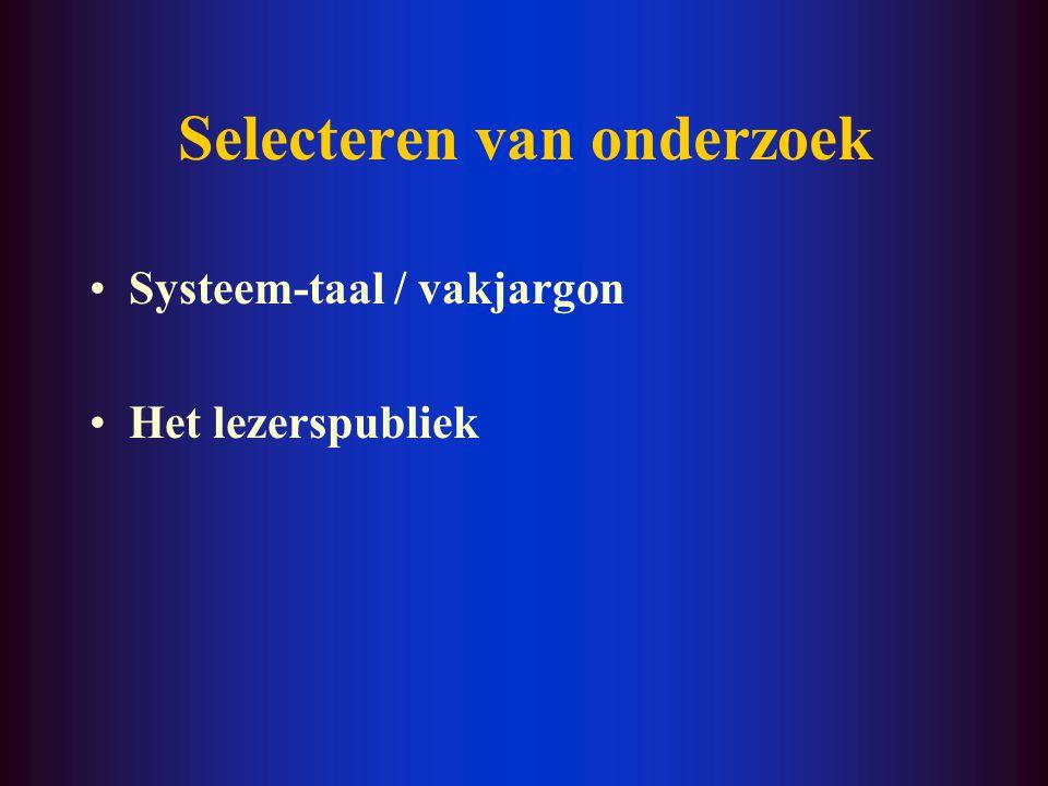 Selecteren van onderzoek Systeem-taal / vakjargon Het lezerspubliek
