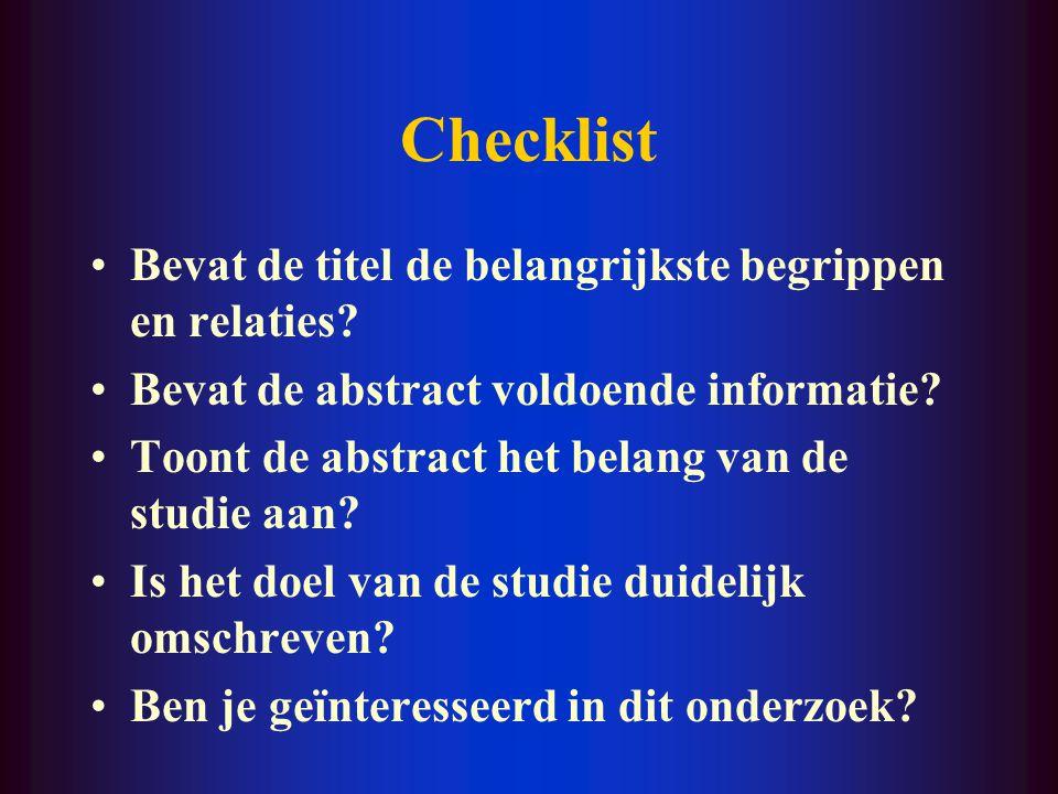 Checklist Bevat de titel de belangrijkste begrippen en relaties? Bevat de abstract voldoende informatie? Toont de abstract het belang van de studie aa