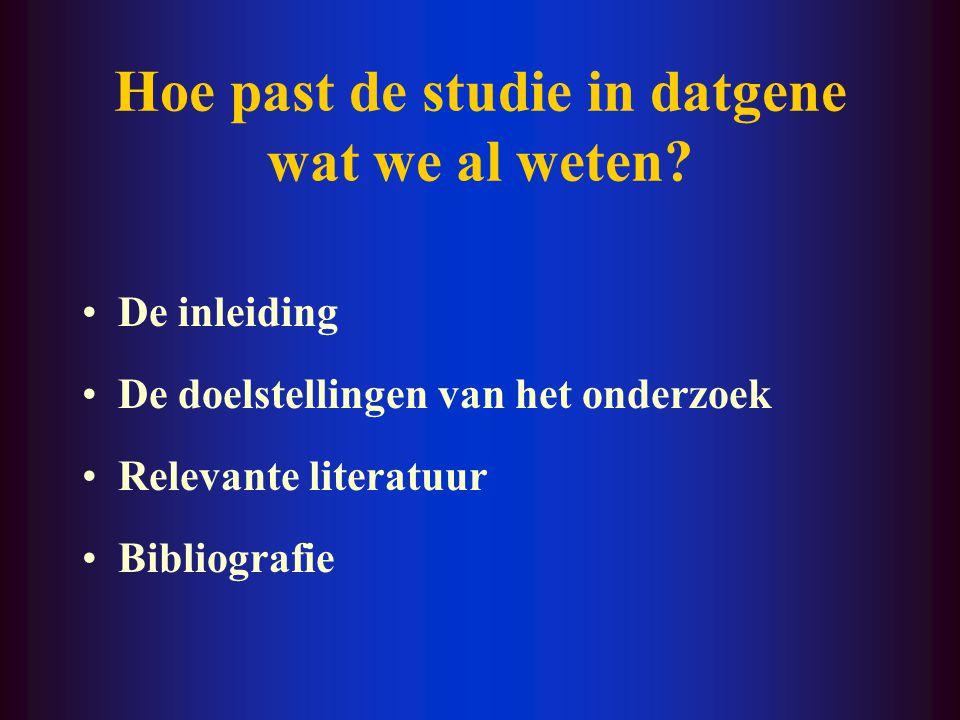 Hoe past de studie in datgene wat we al weten? De inleiding De doelstellingen van het onderzoek Relevante literatuur Bibliografie