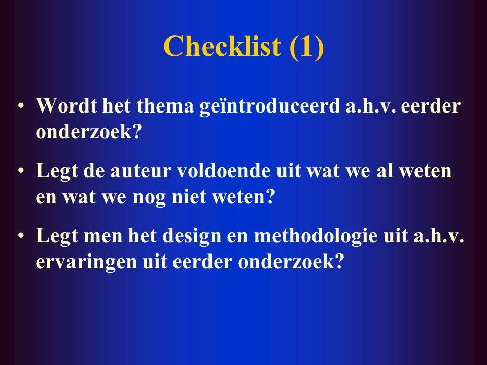 Checklist (1) Wordt het thema geïntroduceerd a.h.v. eerder onderzoek? Legt de auteur voldoende uit wat we al weten en wat we nog niet weten? Legt men