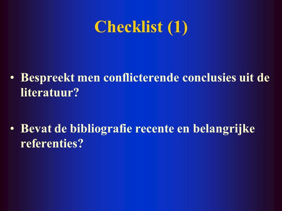 Checklist (1) Bespreekt men conflicterende conclusies uit de literatuur? Bevat de bibliografie recente en belangrijke referenties?