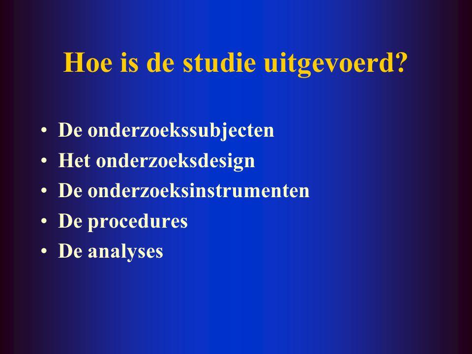 Hoe is de studie uitgevoerd? De onderzoekssubjecten Het onderzoeksdesign De onderzoeksinstrumenten De procedures De analyses