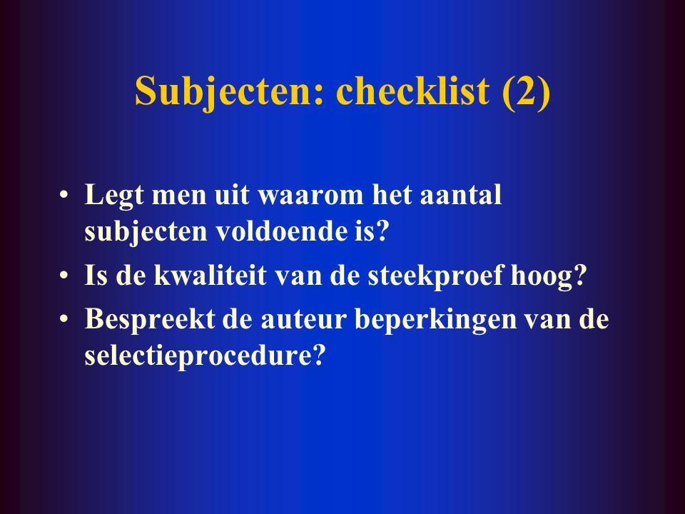 Subjecten: checklist (2) Legt men uit waarom het aantal subjecten voldoende is? Is de kwaliteit van de steekproef hoog? Bespreekt de auteur beperkinge