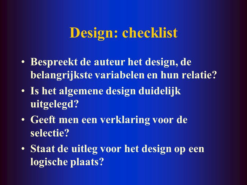 Design: checklist Bespreekt de auteur het design, de belangrijkste variabelen en hun relatie? Is het algemene design duidelijk uitgelegd? Geeft men ee