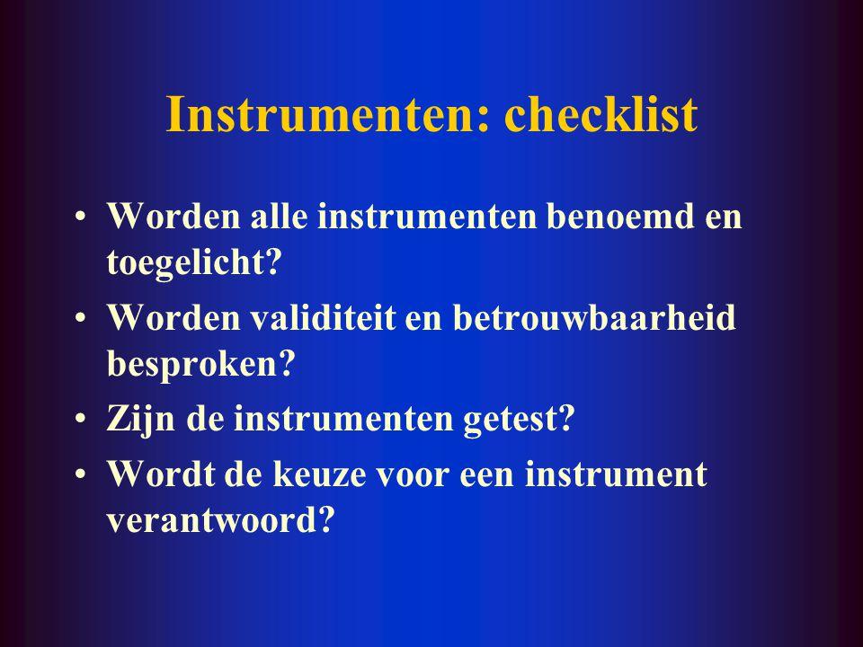 Instrumenten: checklist Worden alle instrumenten benoemd en toegelicht? Worden validiteit en betrouwbaarheid besproken? Zijn de instrumenten getest? W