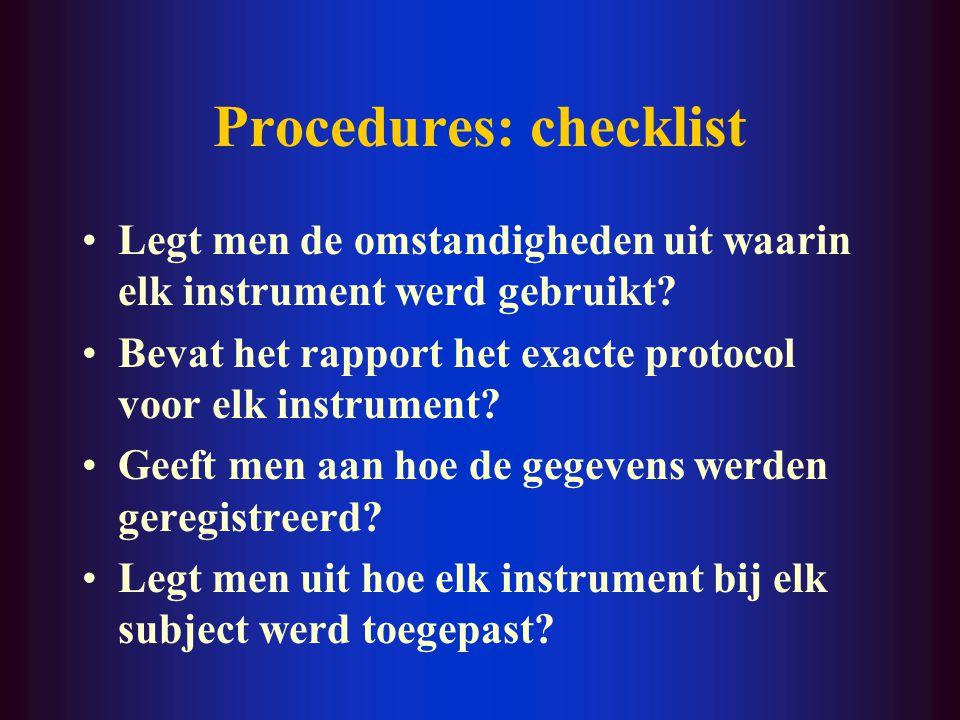 Procedures: checklist Legt men de omstandigheden uit waarin elk instrument werd gebruikt? Bevat het rapport het exacte protocol voor elk instrument? G