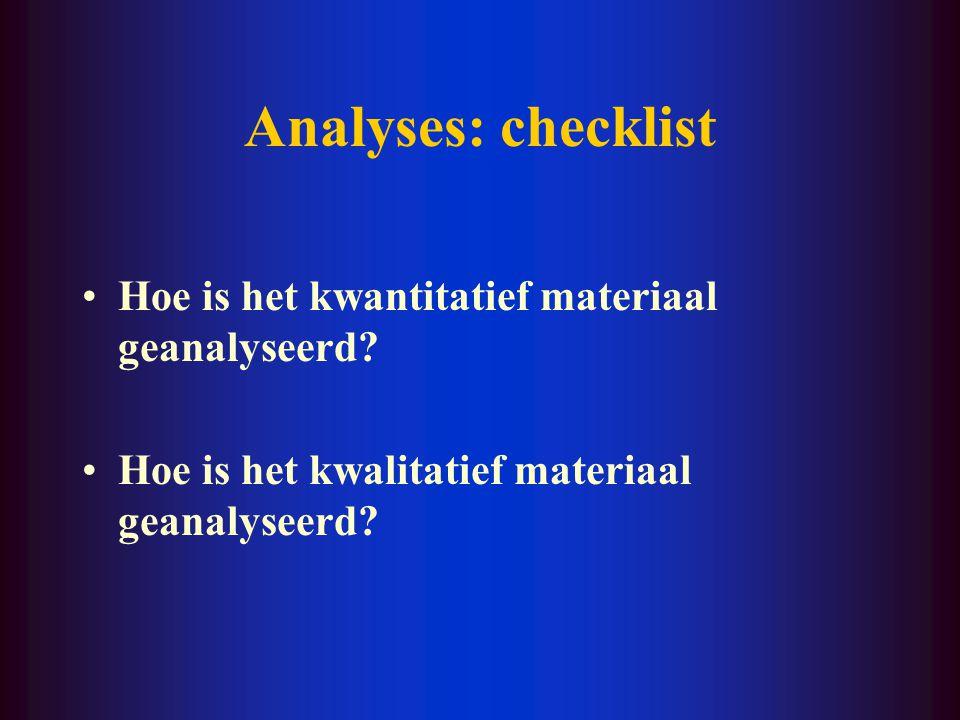 Analyses: checklist Hoe is het kwantitatief materiaal geanalyseerd? Hoe is het kwalitatief materiaal geanalyseerd?