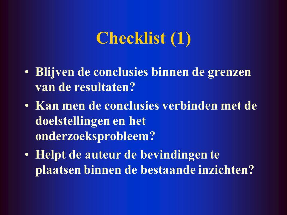 Checklist (1) Blijven de conclusies binnen de grenzen van de resultaten? Kan men de conclusies verbinden met de doelstellingen en het onderzoeksproble