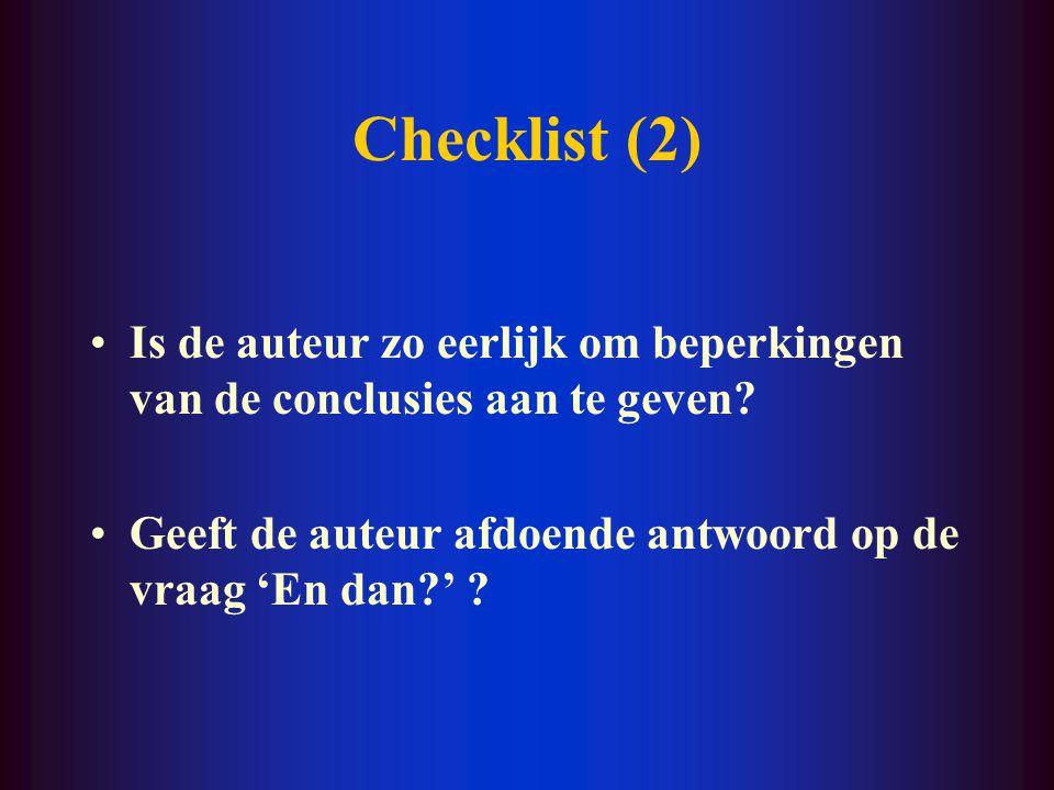 Checklist (2) Is de auteur zo eerlijk om beperkingen van de conclusies aan te geven? Geeft de auteur afdoende antwoord op de vraag 'En dan?' ?
