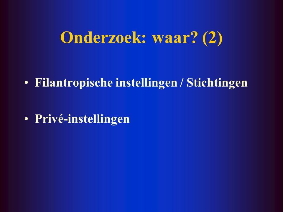 Onderzoek: waar? (2) Filantropische instellingen / Stichtingen Privé-instellingen