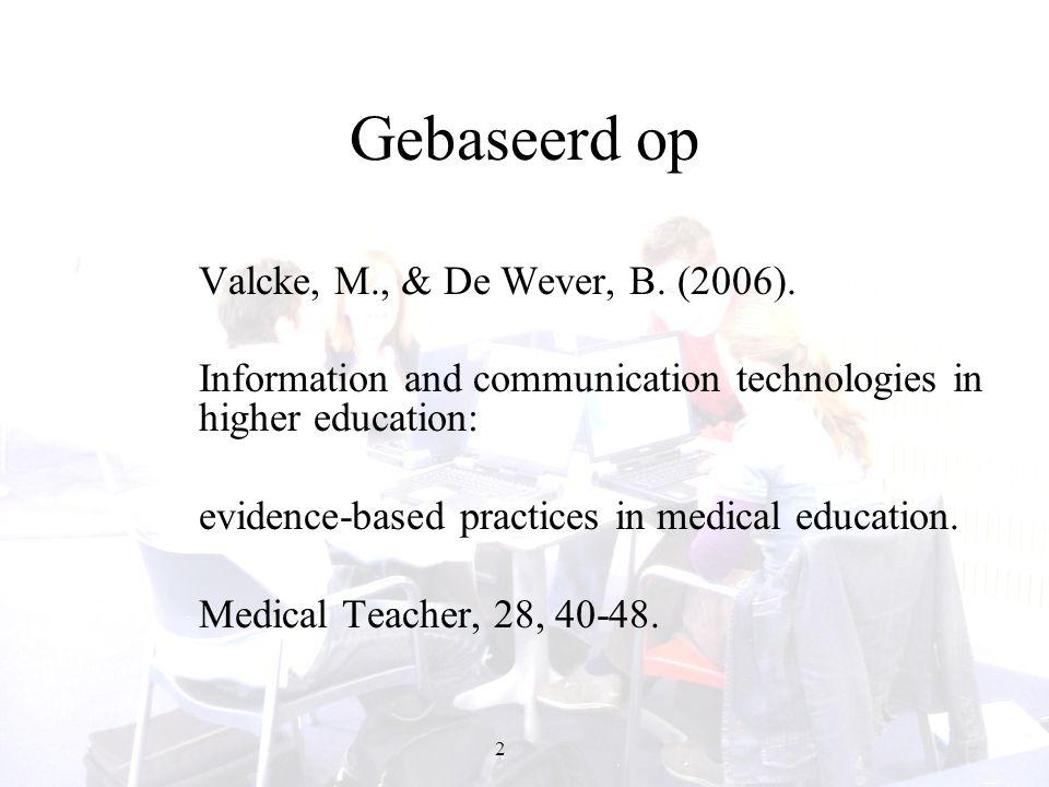 2 Gebaseerd op Valcke, M., & De Wever, B. (2006). Information and communication technologies in higher education: evidence-based practices in medical