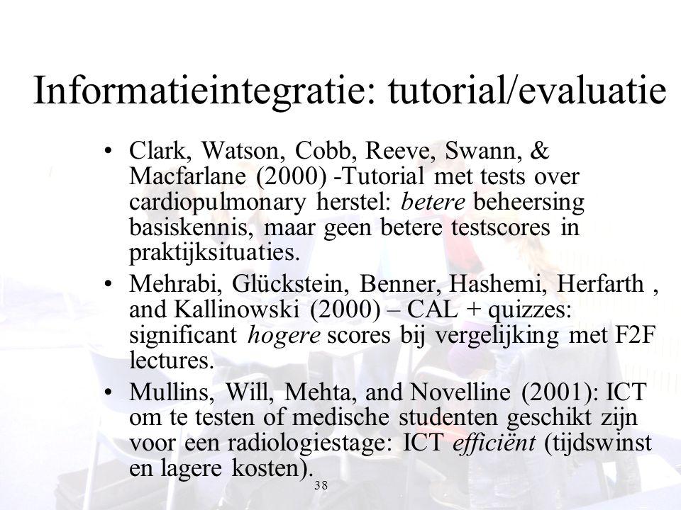 38 Informatieintegratie: tutorial/evaluatie Clark, Watson, Cobb, Reeve, Swann, & Macfarlane (2000) -Tutorial met tests over cardiopulmonary herstel: b