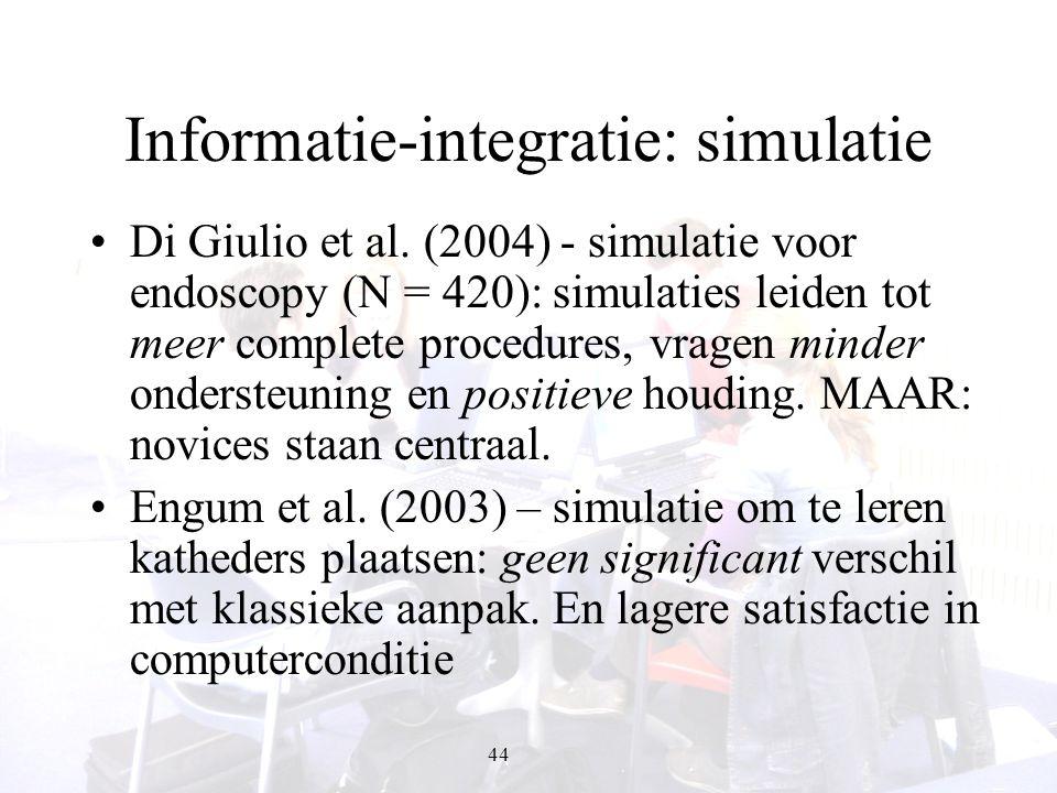 44 Informatie-integratie: simulatie Di Giulio et al. (2004) - simulatie voor endoscopy (N = 420): simulaties leiden tot meer complete procedures, vrag