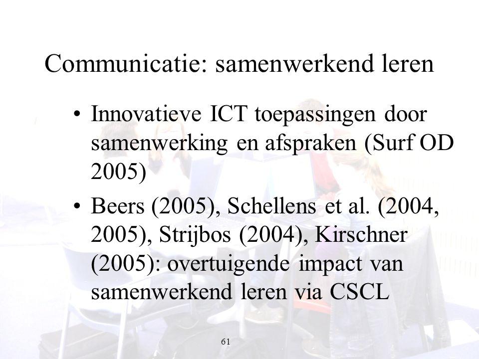 61 Communicatie: samenwerkend leren Innovatieve ICT toepassingen door samenwerking en afspraken (Surf OD 2005) Beers (2005), Schellens et al. (2004, 2