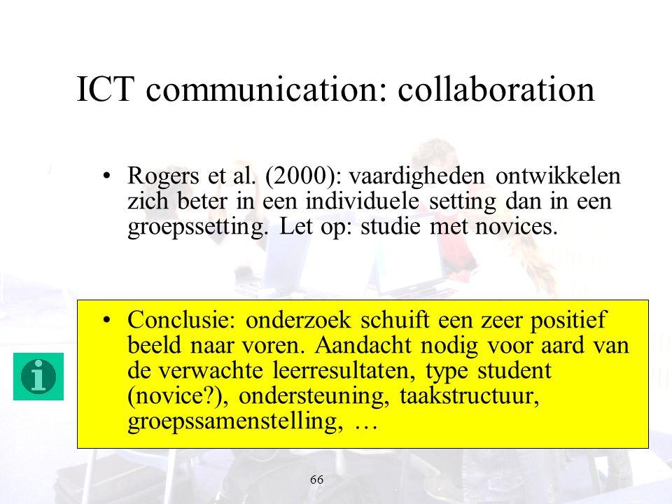 66 ICT communication: collaboration Rogers et al. (2000): vaardigheden ontwikkelen zich beter in een individuele setting dan in een groepssetting. Let