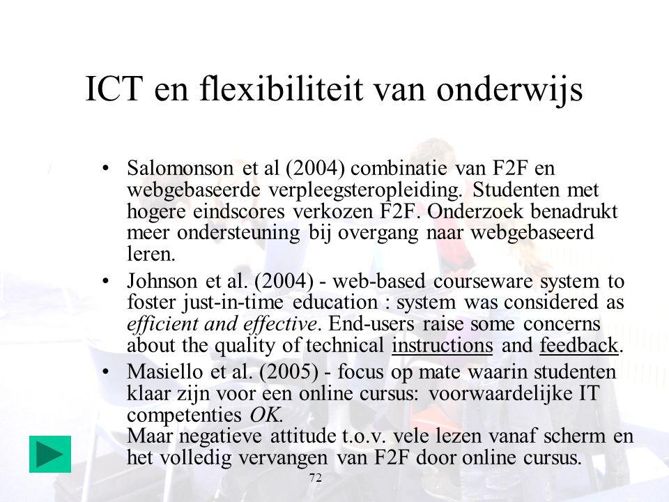 72 ICT en flexibiliteit van onderwijs Salomonson et al (2004) combinatie van F2F en webgebaseerde verpleegsteropleiding. Studenten met hogere eindscor