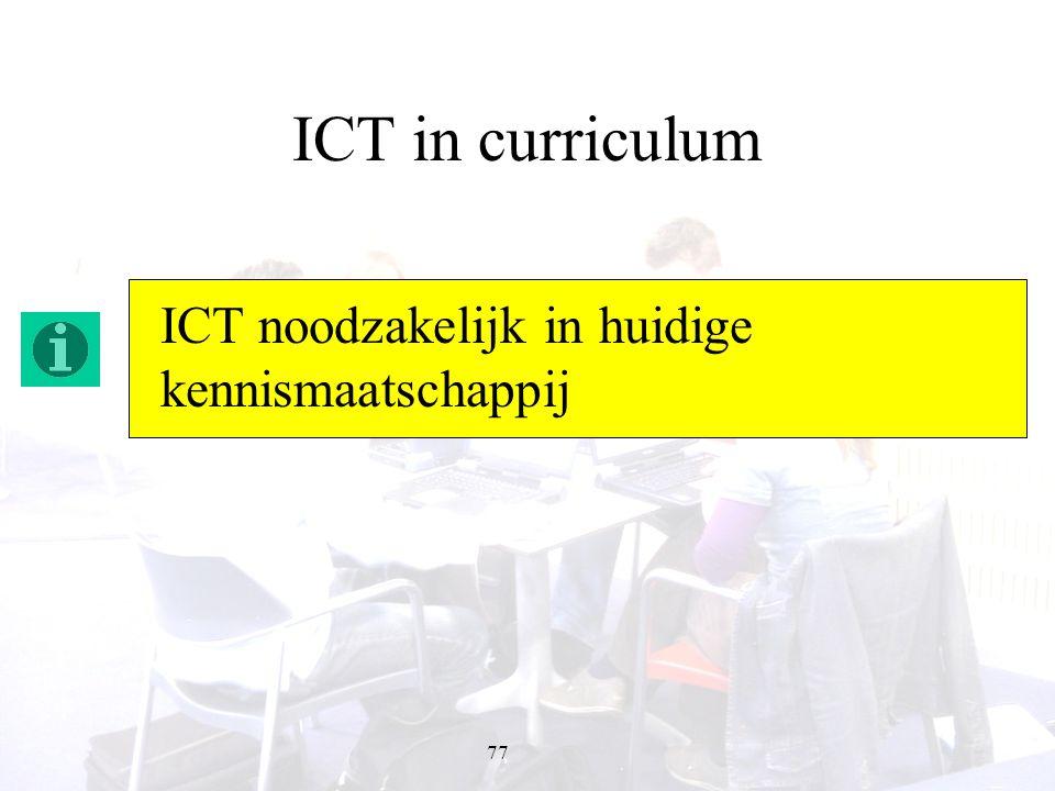 77 ICT in curriculum ICT noodzakelijk in huidige kennismaatschappij