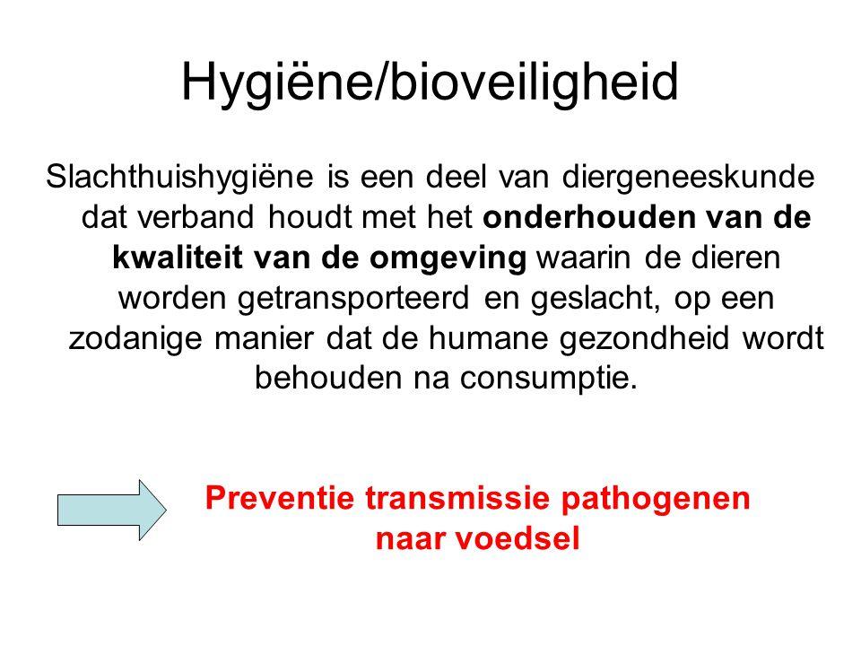 Hygiëne/bioveiligheid Slachthuishygiëne is een deel van diergeneeskunde dat verband houdt met het onderhouden van de kwaliteit van de omgeving waarin