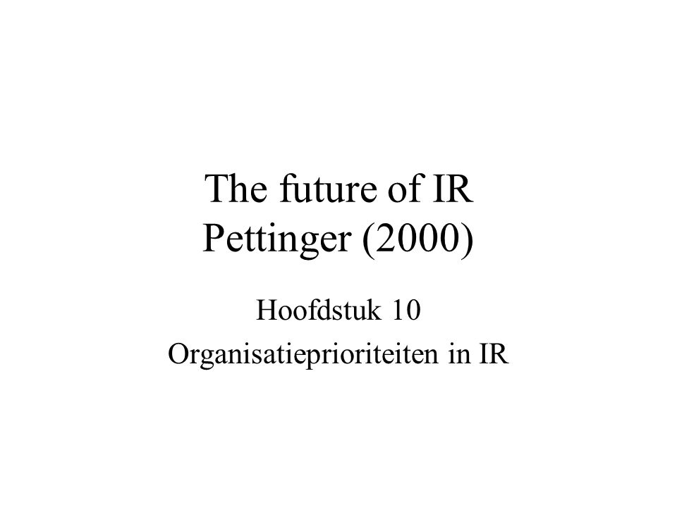 The future of IR Pettinger (2000) Hoofdstuk 10 Organisatieprioriteiten in IR